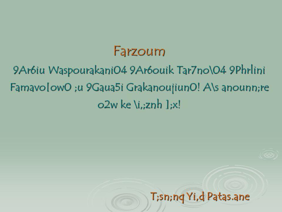 Farzoum 9Ar6iu Waspourakani04 9Ar6ouik Tar7no\04 9Phrlini Famavo[ow0 ;u 9Gaua5i Grakanoujiun0! A\s anounn;re o2w ke \i,;znh ];x!